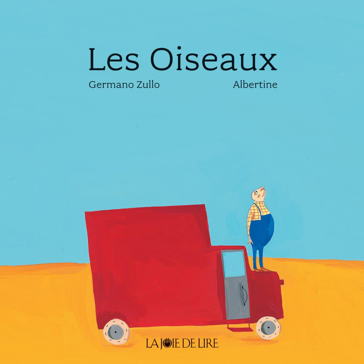 Cover von «Les oiseaux» von Germano Zullo, illustriert von Albertine. © 2010 Edition La Joie de Lire, Genève