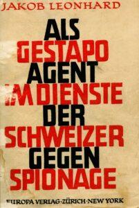 Die Erinnerungen an seine Zeit als Spion hat Jakob Leonhard 1945 auch als Buch veröffentlicht.
