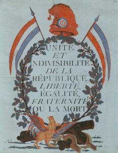 Propagandaplakat aus dem Jahr 1793 mit dem Wahlspruch der Ersten Republik. Umrahmt wird der Slogan von Symbolen der Revolution wie der Trikolore, einer phrygischer Mütze und dem gallischen Hahn.